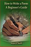 How to Write a Poem: a Beginner's Guide, Sean O'Neill, 1497544068
