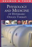 Physiology and Medicine of Hyperbaric Oxygen Therapy, Neuman, Tom S. and Thom, Stephen R., 1416034064