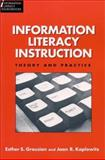 Information Literacy Instruction : Theory and Practice, Grassian, Esther S. and Kaplowitz, Joan R., 1555704069