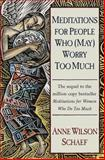 Meditations for People Who Worry, Anne Wilson Schaef, 0345394062