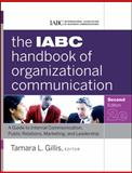 The IABC Handbook of Organizational Communication : A Guide to Internal Communication, Public Relations, Marketing, and Leadership, Gillis, Tamara and IABC, 0470894067