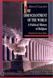 The Disenchantment of the World : A Political History of Religion, Gauchet, Marcel, 0691044066