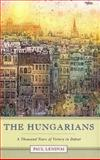 The Hungarians : A Thousand Years of Victory in Defeat, Lendvai, Paul, 0691114064