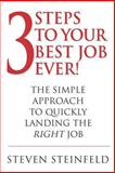 3 Steps to Your Best Job Ever!, Steven Steinfeld, 1478194065