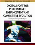 Digital Sport for Performance Enhancement and Competitive Evolution : Intelligent Gaming Technologies, Pope, Nigel and Kuhn, Kerri-Ann L., 1605664065