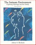 The Intimate Environment : Exploring Marriage and the Family, Skolnick, Arlene S., 067352406X