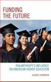 Funding the Future : Philanthropy's Influence on American Higher Education, Bernstein, Alison R., 1475804067