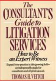 The Consultant's Guide to Litigation Services : How to Be an Expert Witness, Veitch, Thomas H., 0471554065