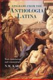 Epigrams from the Anthologia Latina : Text, Translation and Commentary, Kay, Nigel, 0715634062
