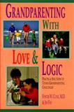 Grandparenting with Love and Logic : Practical Solutions to Today's Grandparenting Challenges, Fay, Jim and Cline, Foster W., 0944634060