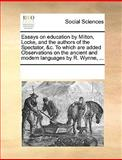 Essays on Education by Milton, Locke, and the Authors of the Spectator, and C to Which Are Added Observations on the Ancient and Modern Languages by R, See Notes Multiple Contributors, 1170254063