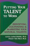 Putting Your Talent to Work, Lucia Capacchione and Peggy Van Pelt, 1558744061