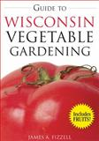 Guide to Wisconsin Vegetable Gardening, James A. Fizzell, 1591864062