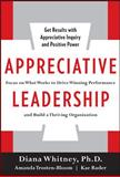 Appreciative Leadership : Focus on What Works to Drive Winning Performance and Build a Thriving Organization, Whitney, Diana and Rader, Kae, 0071714065