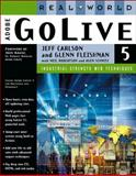 Real World Adobe® GoLive® 5 : Industrial Strength Production Techniques, Carlson, Jeff and Fleishman, Glenn, 0201704064