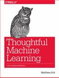Thoughtful Machine Learning : A Test-Driven Approach, Kirk, Matthew, 1449374069