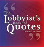 The Lobbyist's Book of Quotes, de Fouloy, Christian D., 1933794062