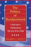 The Politics of Readjustment : Vietnam Veterans since the War, Scott, Wilbur J. and Scott, Wilbur, 020230406X