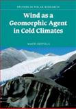 Wind as a Geomorphic Agent in Cold Climates, Seppälä, Matti K., 0521564069