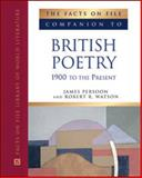 The Facts on File Companion to British Poetry, 1900 to the Present : 1900 to the Present, Persoon, James and Watson, Robert R., 0816064067