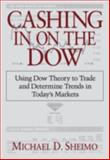 Cashing in on the Dow : Using Dow Theory to Trade and Determine Trends in Today's Markets, Sheimo, Michael D., 0910944067