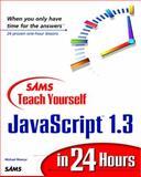 Sams Teach Yourself JavaScript 1.3 in 24 Hours, Michael Moncur, 067231407X