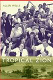 Tropical Zion : General Trujillo, FDR, and the Jews of Sosúa, Wells, Allen, 0822344076