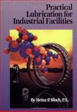 Pracical Lubrication for Industrial Facilities, Bloch, Heinz P., 082470407X