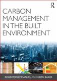 Carbon Management in the Built Environment, Emmanuel, Rohinton and Baker, Keith, 0415684072