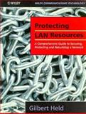 Protecting LAN Resources : A Comprehensive Guide to Securing, Protecting and Rebuilding a Network, Held, Gilbert, 0471954071