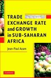 Trade, Exchange Rate, and Growth in Sub-Saharan Africa, Azam, Jean-Paul, 0521684072