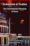 Termination of Treaties : The Constitutional Allocation of Power, Committee on Foreign Relations and United States Senate, 1410224074