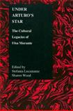 Under Arturo's Star : The Cultural Legacies of Elsa Morante, Wood, Sharon and Lucamante, Stefania, 1557534071