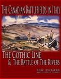 The Canadian Battlefields in Italy : The Gothic Line and the Battle of the Rivers, McGeer, Eric and Symes, Matt, 1926804074