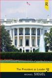 The President As Leader, Siegel, Michael E., 0135024072