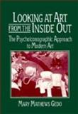 Looking at Art from the Inside Out : The Psychoiconographic Approach to Modern Art, Gedo, Mary M., 0521434076