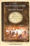 The Southern Mind under Union Rule : The Diary of James Rumley, Beaufort, North Carolina, 1862-1865, Browning, Judkin, 0813034078