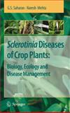 Sclerotinia Diseases of Crop Plants : Biology, Ecology and Disease Management:Biology, Ecology and Disease Management, Saharan, G. S. and Mehta, Naresh, 1402084072