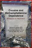 Cocaine and Methamphetamine Dependence : Advances in Treatment, Thomas R. Kosten, Thomas F. Newton, Richard De La Garza II, Colin N. Haile, 1585624071
