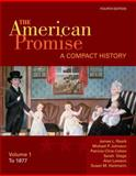 The American Promise Vol. 1 : A Compact History to 1877, Roark, James L. and Johnson, Michael P., 0312534078