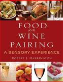 Food and Wine Pairing : A Sensory Experience, Harrington, Robert J., 0471794074
