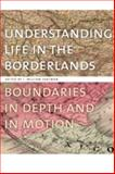 Understanding Life in the Borderlands : Boundaries in Depth and in Motion, , 0820334073
