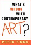 What's Wrong with Contemporary Art?, Timms, Peter, 0868404071