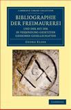 Bibliographie der Freimaurerei und der Mit Ihr in Verbindung Gesetzten Geheimen Gesellschaften : Systematisch Zusammengestellt, Kloss, Georg, 1108044077