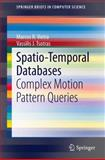 Spatio-Temporal Databases : Complex Motion Pattern Queries, Vieira, Marcos R. and Tsotras, Vassilis J., 3319024078