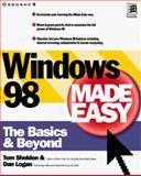 Windows 98 Made Easy : The Basics and Beyond, Sheldon, Tom and Logan, Dan, 0078824079