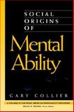 Social Origins of Mental Ability, Collier, Gary, 0471304077