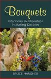 Bouquets : Intentional Relationships in Making Disciples, Hamsher, Bruce, 0836194071