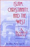 Islam, Christianity and the West : A Troubled History, , 1570754071