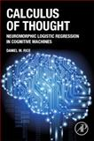 Calculus of Thought : Neuromorphic Logistic Regression in Cognitive Machines, Rice, Daniel M., 012410407X